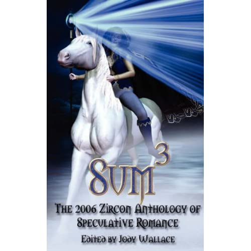 Sum3: The 2006 Zircon Anthology of Speculative Romance