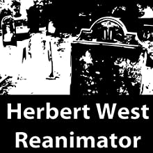 Herbert West: Reanimator (       UNABRIDGED) by Howard Phillip Lovecraft Narrated by Felbrigg Napoleon Herriot