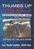 Thumbs Up America, Americans At War  2010 - 2011  A Brief History: The Rise of the Machines