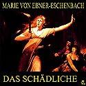 Das Schädliche Hörbuch von Marie von Ebner-Eschenbach Gesprochen von: Bettina Reifschneider