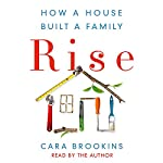 Rise: How a House Built a Family | Cara Brookins