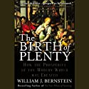 The Birth of Plenty: How the Prosperity of the Modern World Was Created (       UNABRIDGED) by William Bernstein Narrated by Grover Gardner