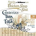 Chicken Soup for the Soul: Christian Teen Talk - 36 Stories of Tough Stuff, Reaching Out, and the Power of Love for Christian Teens   Jack Canfield,Mark Victor Hansen,Amy Newmark (editor)