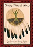 Giving Voice to Bear: North American Indian Myths, Rituals, and Images of the Bear