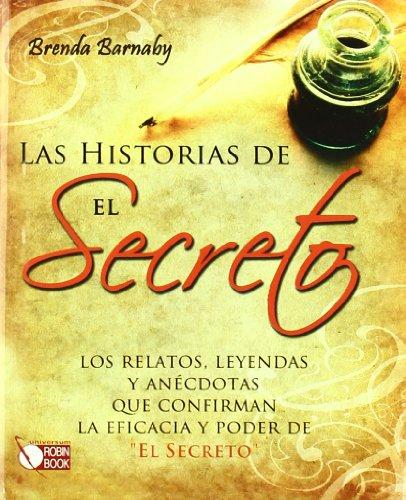 """Las historias de El Secreto: Los relatos, leyendas y anecdotas que confirman la eficacia y poder de """"El Secreto"""" (Spanish Edition)"""