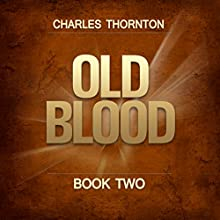 Old Blood: Book Two (       UNABRIDGED) by Charles Thornton Narrated by Geoff Metcalf