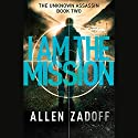 I Am the Mission Audiobook by Allen Zadoff Narrated by John Salwin
