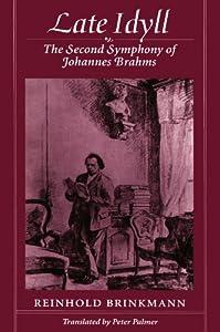 Late Idyll Second Symphony Of Johannes Brahms from Harvard University Press