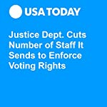 Justice Dept. Cuts Number of Staff It Sends to Enforce Voting Rights | Kevin Johnson