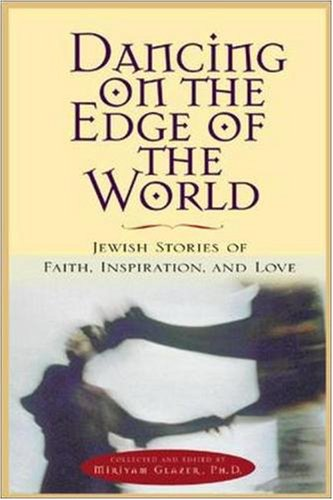 Dancing on the Edge of the World : Jewish Stories of Love, Faith, and Inspiration