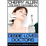 Debbie Loves Doctors: Medical Fetish BDSM Sex Exam (The Rape Fantasies)