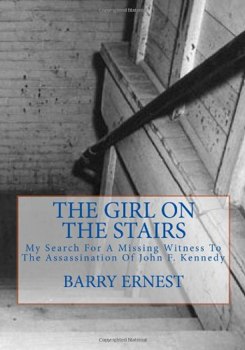 The Girl on the Stairs: My Search For A Missing Witness To The Assassination Of John F. Kennedy: Barry Ernest: 9781460979372: Amazon.com: Books