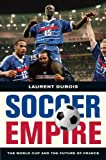 Laurent Dubois Soccer Empire: The World Cup and the Future of France