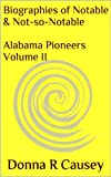 Biographies of Notable and Not-so-Notable Alabama Pioneers Volume II