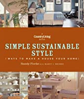 Country Living Simple Sustainable Style: Ways to Make a House Your Home