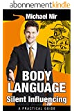 Influence: Body Language Silent Influencing: Employing Powerful Techniques for Influence and Leadership (Leadership Influence Project and Team Book 3) (English Edition)