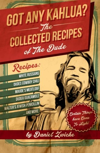 Book: Got Any Kahlua - Collected Recipes of The Dude by Daniel Bellino Zwicke