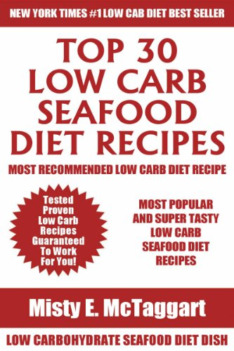 Most Popular Low Carb Seafood Recipes For Dieting: Top 30 Delicious, Mouth-Watering and Guaranteed To Be The Best And Most Popular Low Carb Seafood Diet Recipes by Misty E. McTaggart