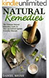 Natural Remedies: The Ultimate Natural Remedies Guide so you can defend against everyday illnesses (English Edition)