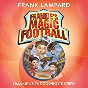 Frankie vs the Cowboy's Crew: Frankie's Magic Football, Book 3 | Frank Lampard