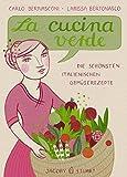 : La cucina verde: Die schönsten italienischen Gemüserezepte (Illustrierte Länderküchen)