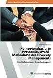 Kompetenzbasierte Personalauswahl - Maßnahme des Diversity Managements: Erschließung neuer Bewerbergruppen