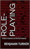 Role-Playing: Video Games as Performance
