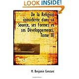 De la Religion considérée dans sa Source, ses Formes et ses Développements, Tome III