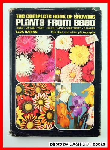 The Complete Book of Growing Plants From Seed, Elda Haring