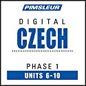 Czech Phase 1, Unit 06-10: Learn to Speak and Understand Czech with Pimsleur Language Programs Audiobook by  Pimsleur Narrated by  Pimsleur