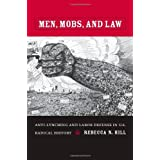 Men, Mobs, and Law: Anti-lynching and Labor Defense in U.S. Radical History ~ Rebecca Nell Hill