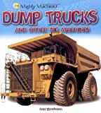 Dump Trucks and Other Big Machines (Mighty Machines)