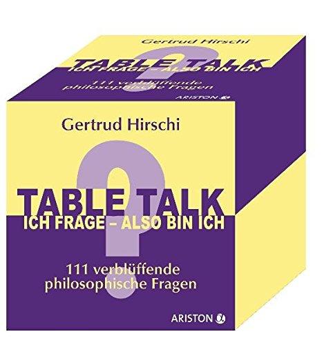 Table Talk - Ich frage, also bin ich: 111 verblüffende philosophische Fragen