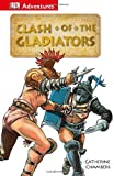 Catherine Chambers Clash of the Gladiators (DK Adventures)