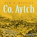 Co. Aytch: The Classic Memoir of the Civil War by a Confederate Soldier (       UNABRIDGED) by Sam R. Watkins Narrated by Pat Bottino