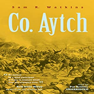 Co. Aytch: The Classic Memoir of the Civil War by a Confederate Soldier | [Sam R. Watkins]