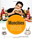 Munchies: Cook what you want, eat what you like. Finally, a cookbook even you will use.