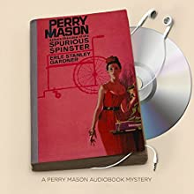 The Case of the Spurious Spinster: Perry Mason Series, Book 64 Audiobook by Erle Stanley Gardner Narrated by Alexander Cendese