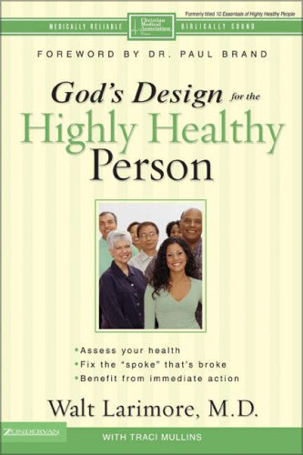 God's Design for the Highly Healthy Person, Walt Larimore M.D., Traci Mullins