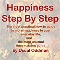 Happiness Step by Step: The Most Practical How-To Guide to More Happiness in Your Everyday Life, And... The Most Unusual Easy Running Guide Audiobook by Usual Oddman Narrated by Marni Frantz
