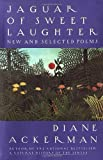 Jaguar of Sweet Laughter: New and Selected Poems (0679743049) by Diane Ackerman
