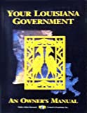 Your Louisiana government: An owner's manual