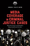 img - for Media Coverage in Criminal Justice Cases: What Prosecutors and Defenders Should and Should Not Say book / textbook / text book