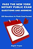 Pass The New York Notary Public Exam Questions And Answers: 225 Questions In Flash Card Format