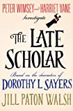 The Late Scholar: Peter Wimsey and Harriet Vane Investigate (Lord Peter Wimsey/Harriet Vane Mysteries)