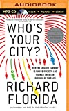 Richard Florida Who's Your City?: How the Creative Economy Is Making Where to Live the Most Important Decision of Your Life
