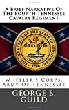 img - for A Brief Narrative Of The Fourth Tennessee Cavalry Regiment: Wheeler's Corps, Army Of Tennessee book / textbook / text book