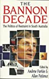 The Bannon decade: The politics of restraint in South Australia (1863733663) by Parkin, Andrew and Patience, Allan