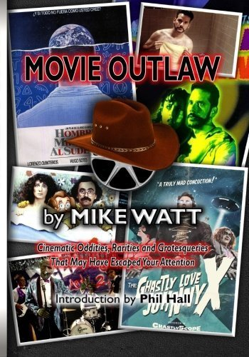 Movie Outlaw (Vol. 1): Film History's Rarities, Oddities, Grotesqueries, and Other Things That May Have Escaped Your Attention. (Volume 1) by Mike Watt (2015-03-25)