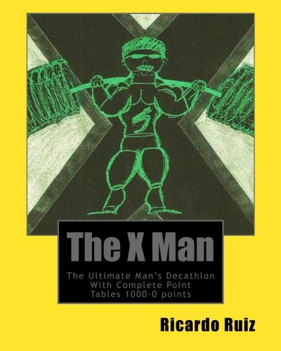 The X Man: The Ultimate Man's Decathlon With Complete Point Tables 1000-0 points PDF